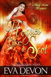 Rogues Like it Scot - Must Love Rogues ebook by Eva Devon