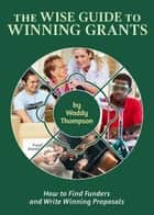 The Wise Guide to Winning Grants ebook by Waddy Thompson