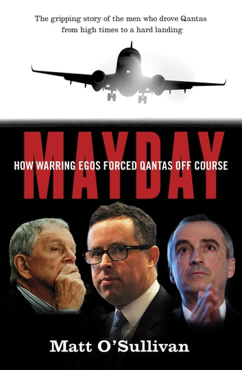 Mayday: How warring egos forced Qantas off course - How warring egos forced Qantas off course ebook by Matt O'Sullivan