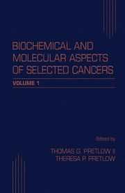 Biochemical and Molecular Aspects of Selected Cancers ebook by Pretlow, Thomas G.
