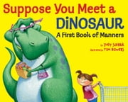 Suppose You Meet a Dinosaur: A First Book of Manners ebook by Judy Sierra,Tim Bowers