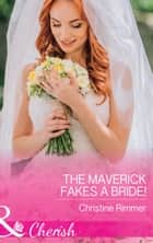 The Maverick Fakes A Bride! (Mills & Boon Cherish) (Montana Mavericks: The Great Family Roundup, Book 1) ebook by Christine Rimmer