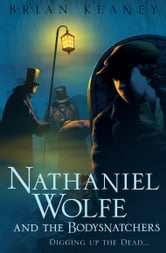 Nathaniel Wolfe and the Bodysnatchers ebook by Brian Keaney