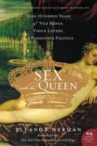 Sex with the Queen - 900 Years of Vile Kings, Virile Lovers, and Passionate Politics ebook by