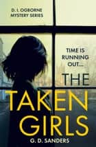 The Taken Girls (The DI Ogborne Mystery Series, Book 1) ebook by G.D. Sanders