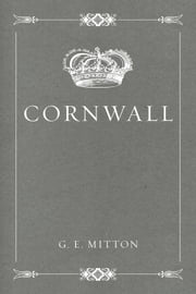 Cornwall ebook by G. E. Mitton