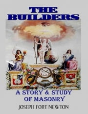 The Builders - A Story & Study of Masonry ebook by Joseph Fort Newton