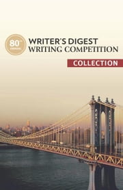 80th Annual Writer's Digest Writing Competition Collection ebook by Editors of Writer's Digest