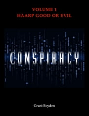 Conspiracy - HAARP - Good Or Evil ebook by Grant Boyden