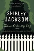 Just an Ordinary Day - Stories ebook by Shirley Jackson, Laurence Hyman, Sarah Hyman DeWitt