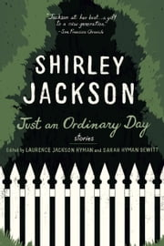 Just an Ordinary Day - Stories ebook by Shirley Jackson,Laurence Hyman,Sarah Hyman DeWitt