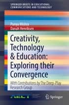 Creativity, Technology & Education: Exploring their Convergence ebook by Punya Mishra, Danah Henriksen
