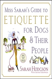 Miss Sarah's Guide to Etiquette for Dogs & Their People ebook by Sarah Hodgson,Arthur Greenwald,Patricia Storms