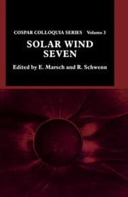 Solar Wind Seven: Proceedings of the 3rd COSPAR Colloquium Held in Goslar, Germany, 16-20 September 1991 ebook by Marsch, E.