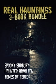 Real Hauntings — 3-Book Bundle - Spooky Sudbury/Haunted Hamilton/Tomes of Terror ebook by Mark Leslie, Jenny Jelen