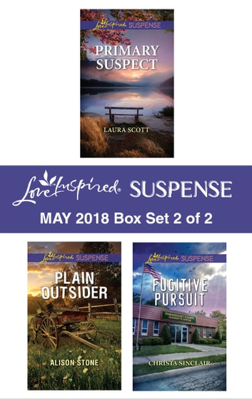 Harlequin Love Inspired Suspense May 2018 - Box Set 2 of 2 - Primary Suspect\Plain Outsider\Fugitive Pursuit ebook by Alison Stone,Christa Sinclair,Laura Scott