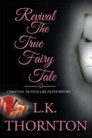 Revival the True Fairy Tale ebook by L.K. Thornton