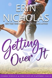 Getting Over It - Ferris Wheels & Fireflies in Sapphire Falls ebook by Erin Nicholas