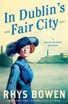 In Dublin's Fair City - A Molly Murphy Mystery ebook by Rhys Bowen