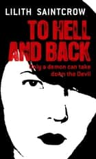 To Hell And Back - The Dante Valentine Novels: Book Five ebook by Lilith Saintcrow