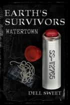 Earth's Survivors: Watertown ebook by Dell Sweet