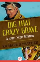 Dig That Crazy Grave ebook by Richard S Prather