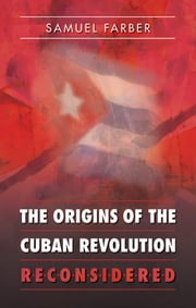 The Origins of the Cuban Revolution Reconsidered ebook by Samuel Farber