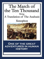 The March of the Ten Thousand - A Translation of The Anabasis ebook by Xenophon