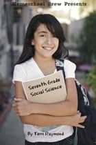 Seventh Grade Social Science - For Homeschool or Extra Practice eBook by Terri Raymond