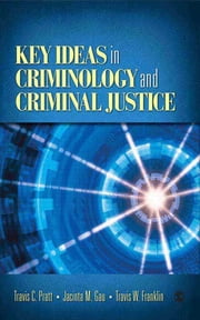 Key Ideas in Criminology and Criminal Justice ebook by Travis C. Pratt,Mr. Travis W. Franklin,Jacinta M. Gau