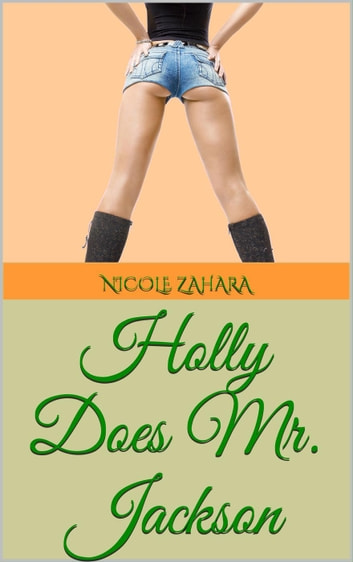 Holly Does Mr. Jackson - Holly Does It, #3 ebook by Nicole Zahara