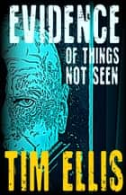 Evidence of Things Not Seen (P&R18) ebook by Tim Ellis