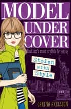 Model Under Cover – Stolen with Style: Model Under Cover (Book 2) ebook by Carina Axelsson