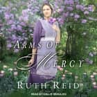 Arms of Mercy audiobook by Ruth Reid