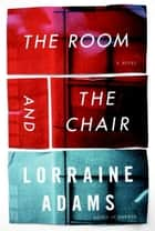 The Room and the Chair ebook by Lorraine Adams