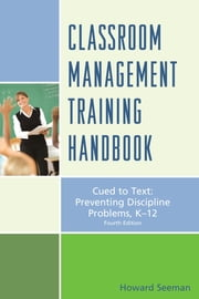 Classroom Management Training Handbook - Cued to Preventing Discipline Problems, K-12 ebook by Howard Seeman