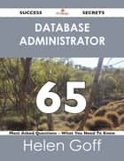 Database Administrator 65 Success Secrets - 65 Most Asked Questions On Database Administrator - What You Need To Know ebook by Helen Goff