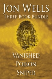 Jon Wells Three-Book Bundle - Vanished, Poison and Sniper ebook by Jon Wells