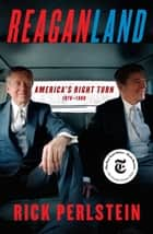 Reaganland - America's Right Turn 1976-1980 ebook by Rick Perlstein
