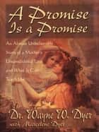 A Promise is a Promise ebook by Wayne W. Dyer, Dr.