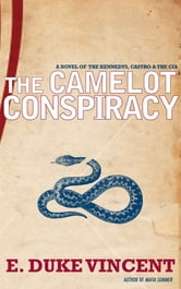 The Camelot Conspiracy: A Novel of the Kennedys, Castro and the CIA ebook by E. Duke Vincent