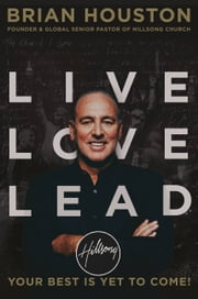 Live Love Lead - Your Best Is Yet to Come! ebook by Brian Houston