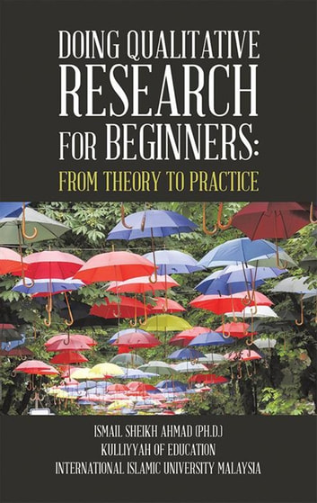 Qualitative Research for Beginners - From Theory to Practice ebook by Ismail Sheikh Ahmad Ph.D.