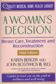 A Woman's Decision - Breast Care, Treatment & Reconstruction ebook by Karen Berger,John Bostwick