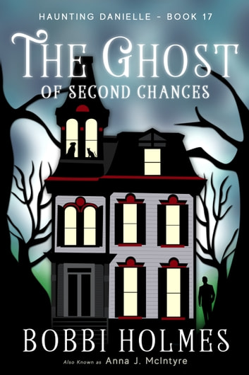 The Ghost of Second Chances ebook by Bobbi Holmes,Anna J. McIntyre