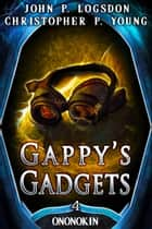 Gappy's Gadgets ebook by John P. Logsdon, Christopher P. Young