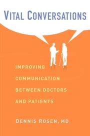 Vital Conversations - Improving Communication Between Doctors and Patients ebook by Dennis Rosen
