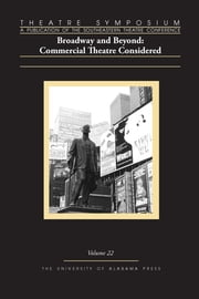 Theatre Symposium, Vol. 22 - Broadway and Beyond: Commercial Theatre Considered ebook by David S. Thompson,Jane Barnette,Dean Adams,John Patrick Bray,Tony Gunn,Boone J. Hopkins,Jae Kyoung Kim,Jacek Mikolajczyk,George Pate,Erin Scheibe,David S. Thompson,Jeff Turner,Christine Woodworth