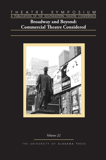 Theatre Symposium, Vol. 22 - Broadway and Beyond: Commercial Theatre Considered ebook by Dean Adams,John Patrick Bray,Tony Gunn,Boone J. Hopkins,Jae Kyoung Kim,Jacek Mikolajczyk,George Pate,Erin Scheibe,David S. Thompson,Jeff Turner,Christine Woodworth