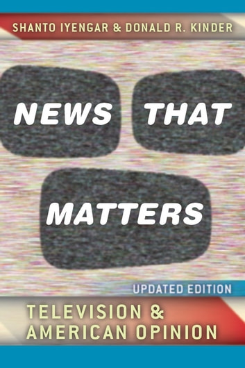News That Matters - Television and American Opinion, Updated Edition ebook by Shanto Iyengar,Donald R. Kinder